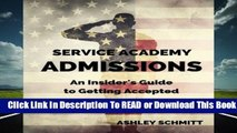 Service Academy Admissions: An Insider s Guide to the Naval Academy, Air Force Academy, and
