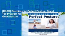 [READ] Exercises for Perfect Posture: Stand Tall Program for Better Health Through Good Posture