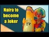 Naira to become a Joker in Yeh Rishta Kya Kehlata Hai