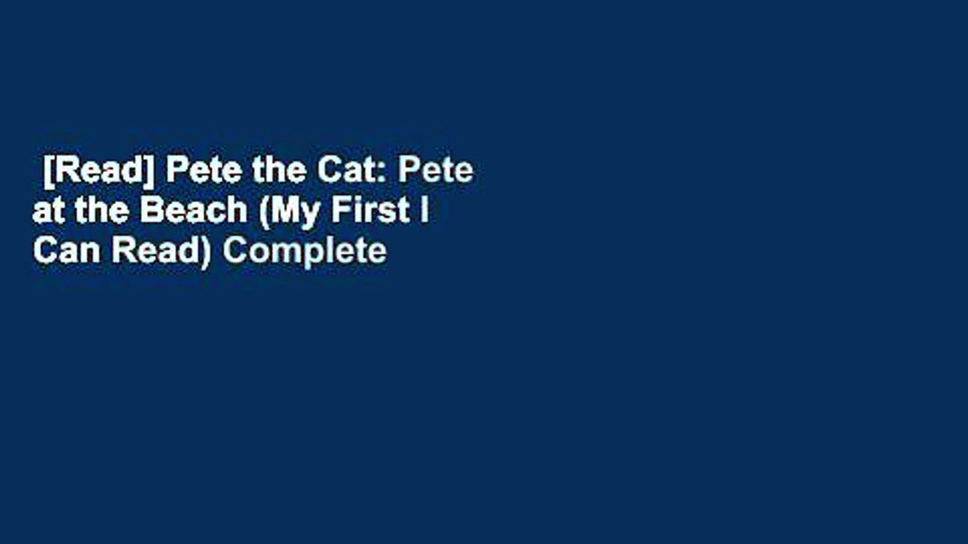 [Read] Pete the Cat: Pete at the Beach (My First I Can Read) Complete