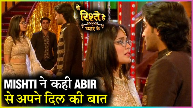Mishti And Abir Express Their LOVE   Kunal BREAKS Engagement With Kuhu   Yeh Rishtey Hain Pyaar Ke