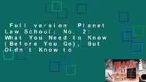 Full version  Planet Law School: No. 2: What You Need to Know (Before You Go), But Didn t Know to