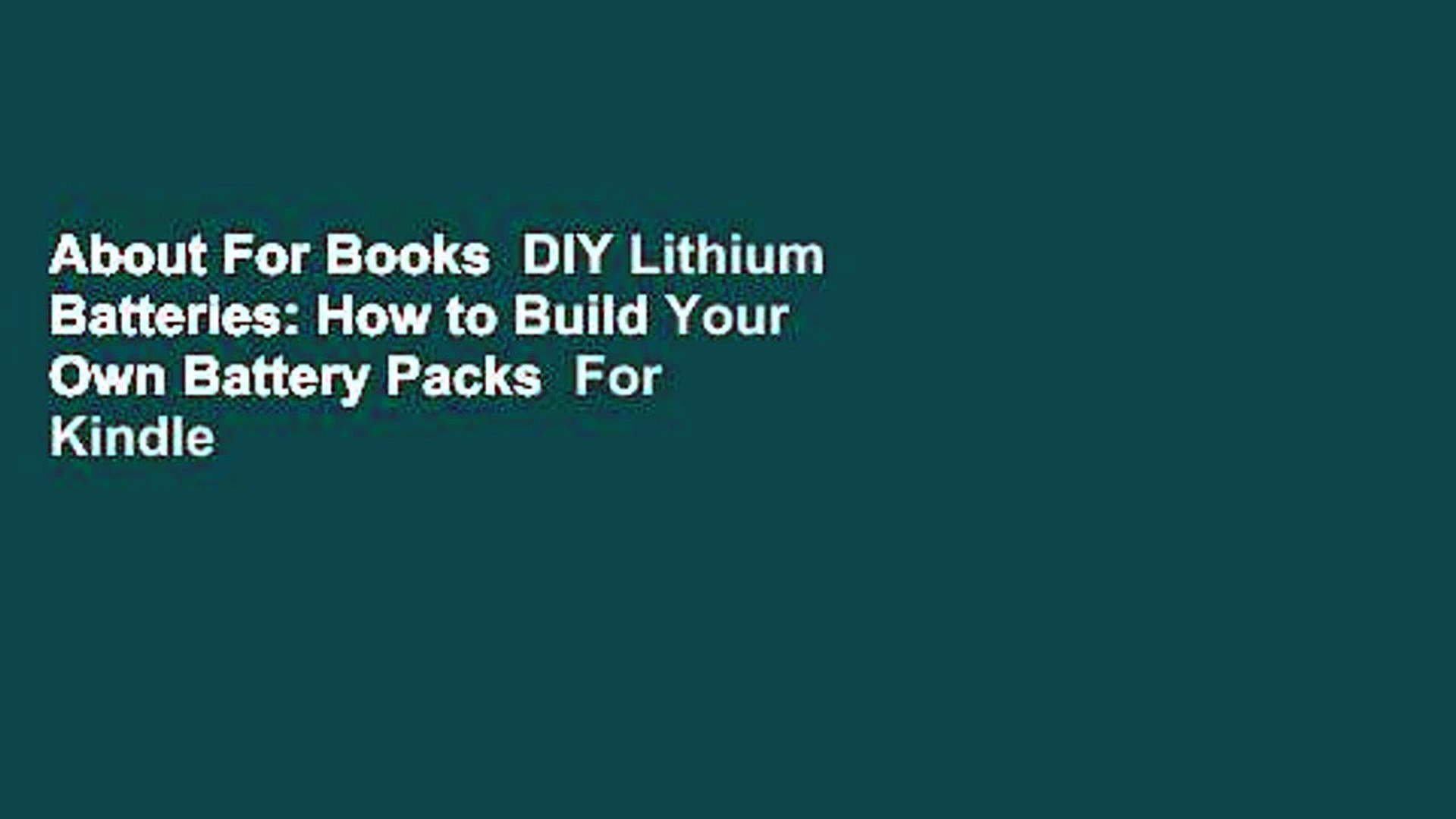 About For Books  DIY Lithium Batteries: How to Build Your Own Battery Packs  For Kindle