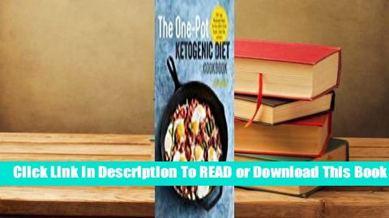 Full version  The One Pot Ketogenic Diet Cookbook: 100+ Easy Weeknight Meals for Your Skillet,