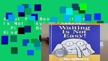 About For Books  Waiting Is Not Easy! (Elephant   Piggie Books)  For Kindle