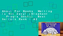 About For Books  Waiting Is Not Easy! (Elephant   Piggie Books)  Best Sellers Rank : #2