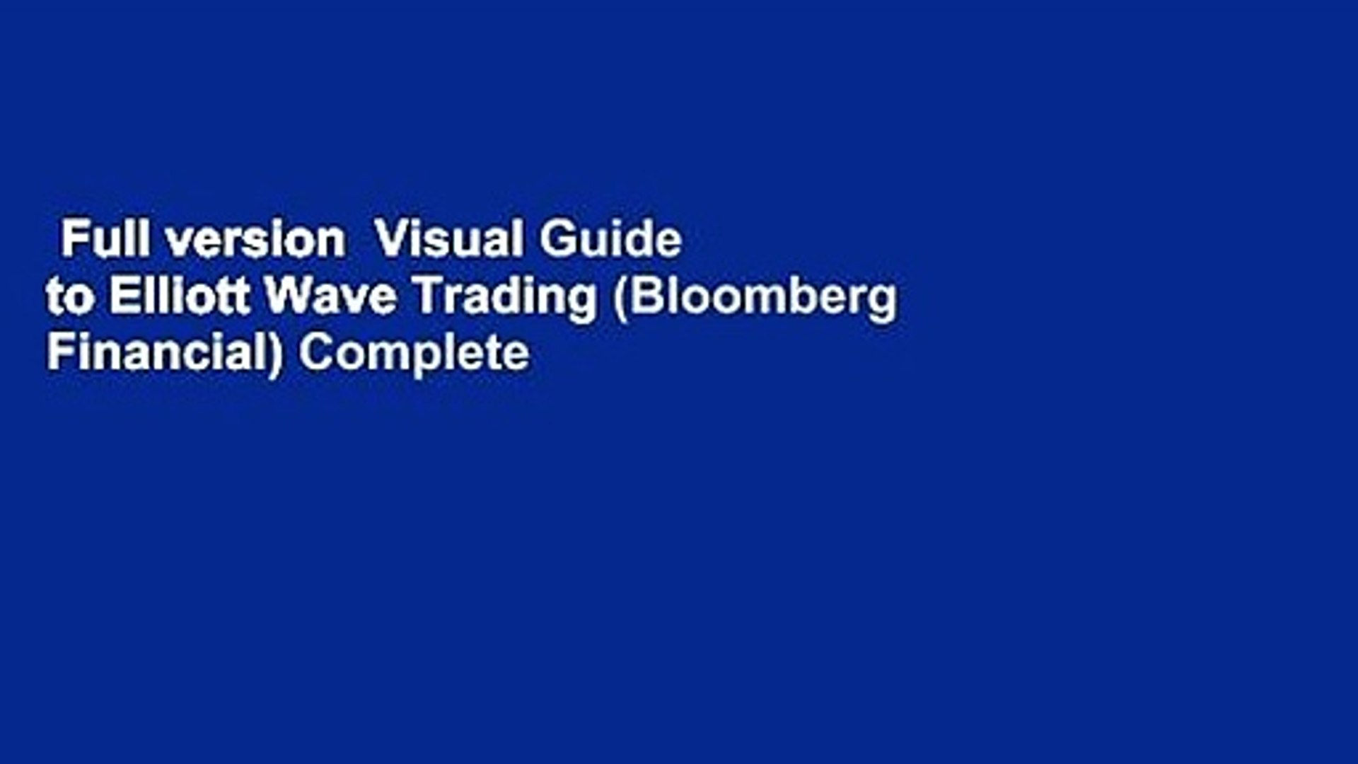 Full version Visual Guide to Elliott Wave Trading (Bloomberg Financial)  Complete