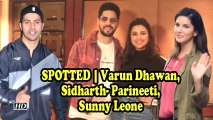 SPOTTED | Varun Dhawan, Sidharth- Parineeti, Sunny Leone