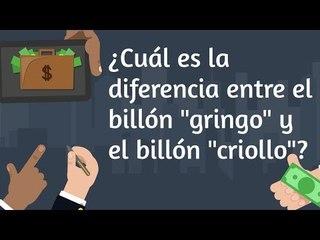 """¿Cuál es la diferencia entre un billón """"gringo"""" y un billón """"criollo""""?"""