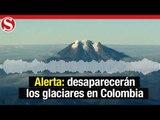 Alerta ambiental: En 2050 no habrá glaciares en Colombia