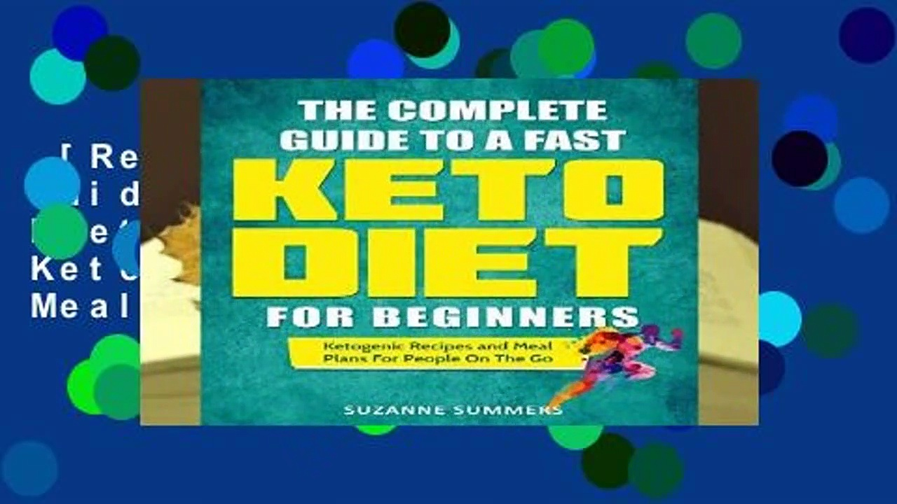 [Read] The Complete Guide To A Fast Keto Diet For Beginners: Ketogenic Recipes and Meal Plans For