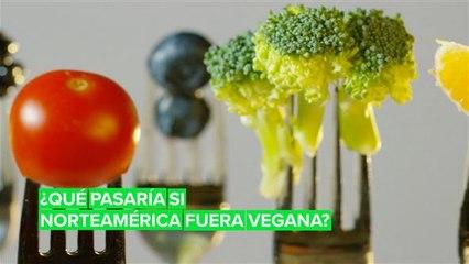 ¿Qué pasaría si Norteamérica se hiciera vegana?