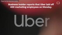 Uber Laid Off 400 Marketing Employees