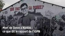 Mort de Steve à Nantes : ce que dit le rapport de l'IGPN