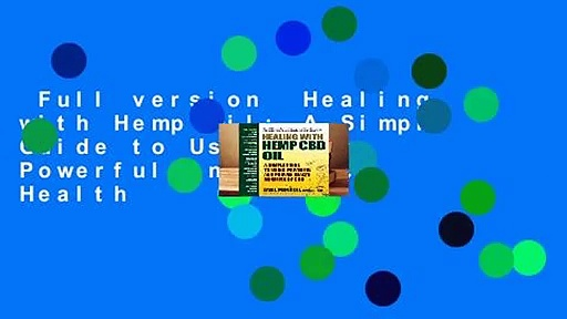 Full version  Healing with Hemp Oil: A Simple Guide to Using the Powerful and Proven Health