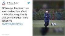 FC Nantes : Pourquoi Vahid Halilhodzic va quitter le club