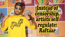 Instead of censorship, artists self regulate: Raftaar
