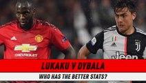 Lukaku v Dybala - Who has the better stats?