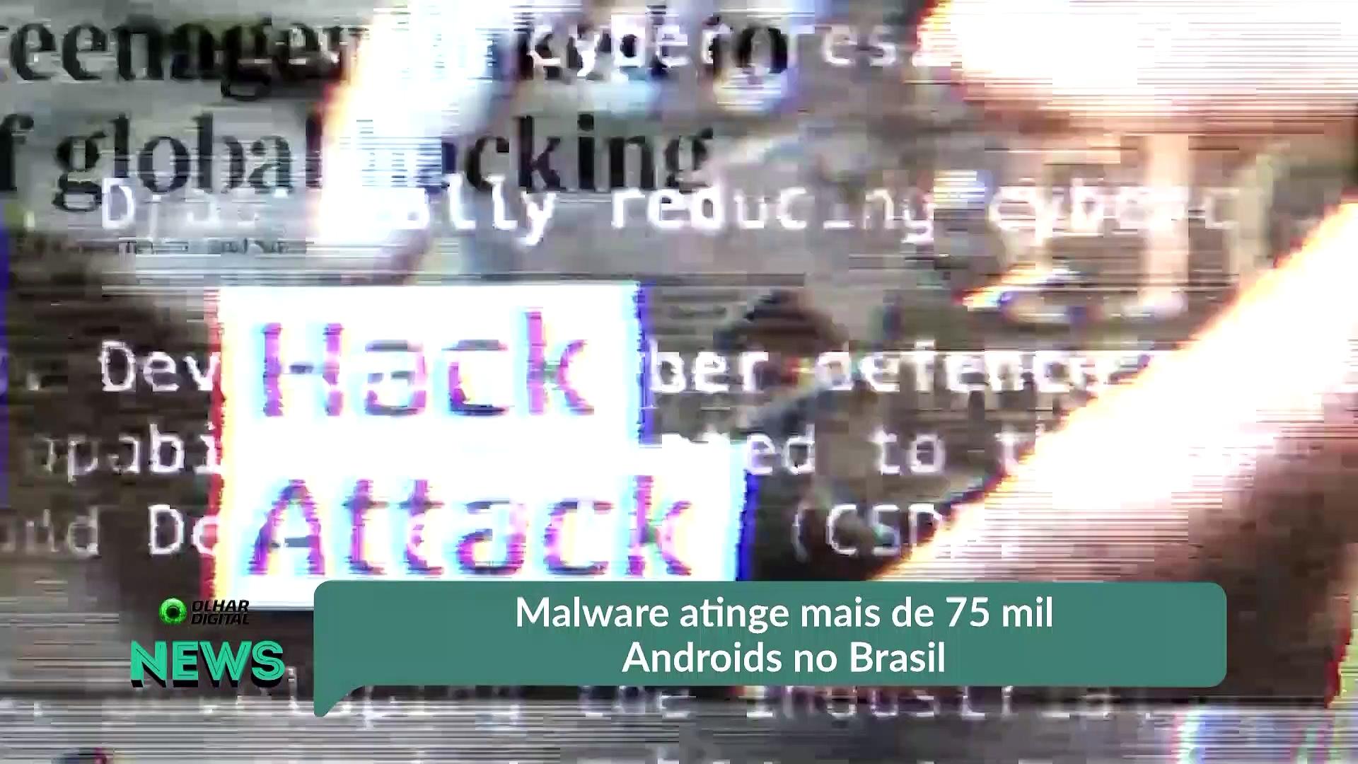 Malware atinge mais de 75 mil Androids no Brasil