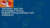 Full version  Sous Vide for Everybody: The Easy, Foolproof Cooking Technique That's Sweeping the
