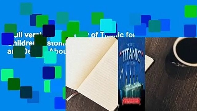 Full version  The Story of Titanic for Children: Astonishing Little-Known Facts and Details About