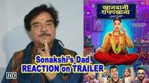 Sonakshi's Dad REACTION on 'Khandaani Shafakhana' TRAILER