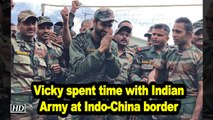 Vicky spent time with Indian Army at Indo-China border