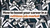 How to boost your career in a ruthless job market