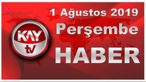 1 Ağustos 2019 Kay Tv Haber