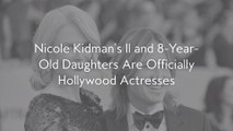 Nicole Kidman's 11 and 8-Year-Old Daughters Are Officially Hollywood Actresses