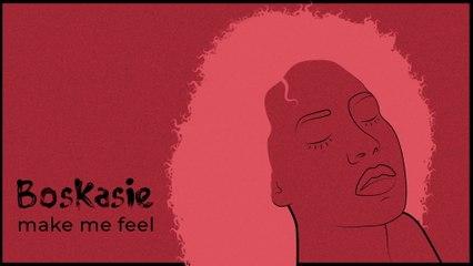 Boskasie - Make Me Feel