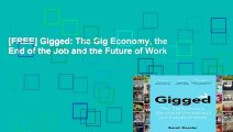 [FREE] Gigged: The Gig Economy, the End of the Job and the Future of Work