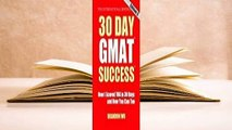 Online 30 Day GMAT Success: How I Scored 780 on the GMAT in 30 Days and How You Can Too!  For Full