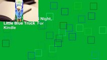 Full E-book  Good Night, Little Blue Truck  For Kindle