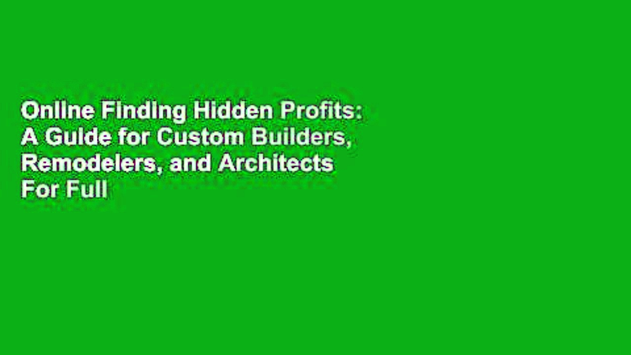 Online Finding Hidden Profits: A Guide for Custom Builders, Remodelers, and Architects  For Full