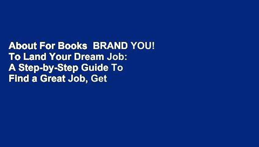 About For Books  BRAND YOU! To Land Your Dream Job: A Step-by-Step Guide To Find a Great Job, Get