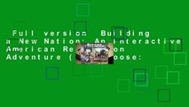 Full version  Building a New Nation: An Interactive American Revolution Adventure (You Choose:
