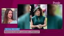 Princess Eugenie Is the First Royal to Launch a Podcast — Here's What to Expect!