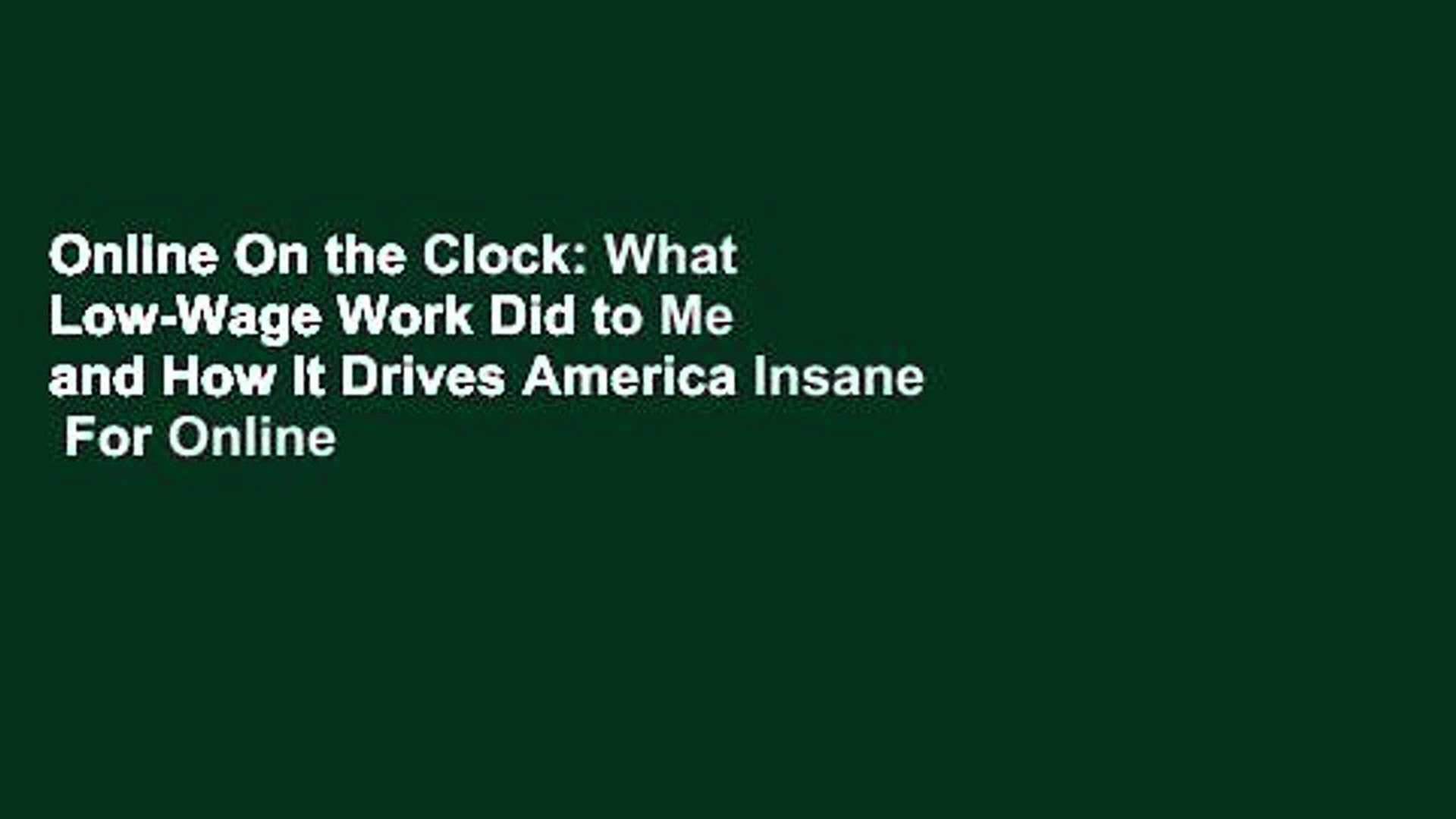 Online On the Clock: What Low-Wage Work Did to Me and How It Drives America Insane  For Online