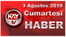 3 Ağustos 2019 Kay Tv Haber