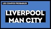 Liverpool - Manchester City :  les compos probables