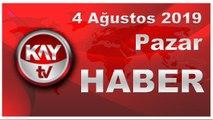 4 Ağustos 2019 Kay Tv Haber