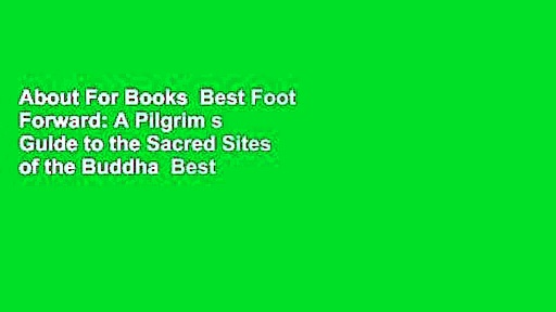 About For Books  Best Foot Forward: A Pilgrim s Guide to the Sacred Sites of the Buddha  Best