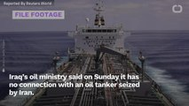 Iraq Government: Tanker Seized By Iran Wasn't Ours