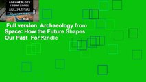 Full version  Archaeology from Space: How the Future Shapes Our Past  For Kindle