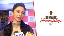 Here's What Rakul Preet Singh Has To Say About Celebrating Friendship Day