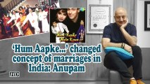 'Hum Aapke...' changed concept of marriages in India: Anupam