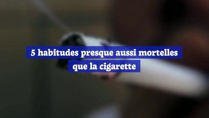 5 habitudes aussi mortelles que la cigarette