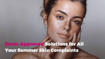 Derm-Approved Solutions for All Your Summer Skin Complaints