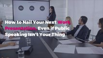 How to Nail Your Next Work Presentation, Even if Public Speaking Isn't Your Thing